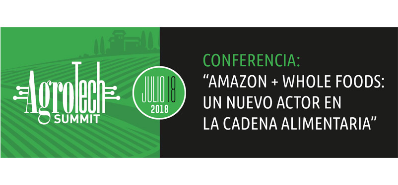 "Conferencia ""Amazon + Whole Foods: Un Nuevo Actor en la Cadena Alimentaria"""